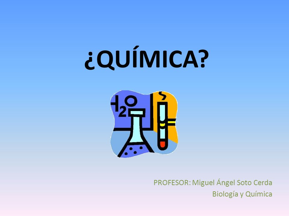 PROFESOR: Miguel Ángel Soto Cerda Biología y Química