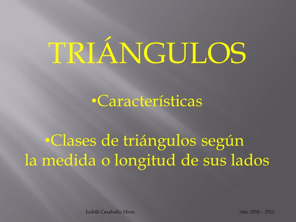 TRIÁNGULOS Características Clases de triángulos según