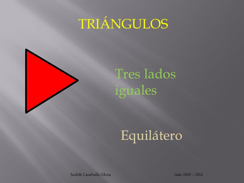 TRIÁNGULOS Tres lados iguales Equilátero Judith Caraballo Mora