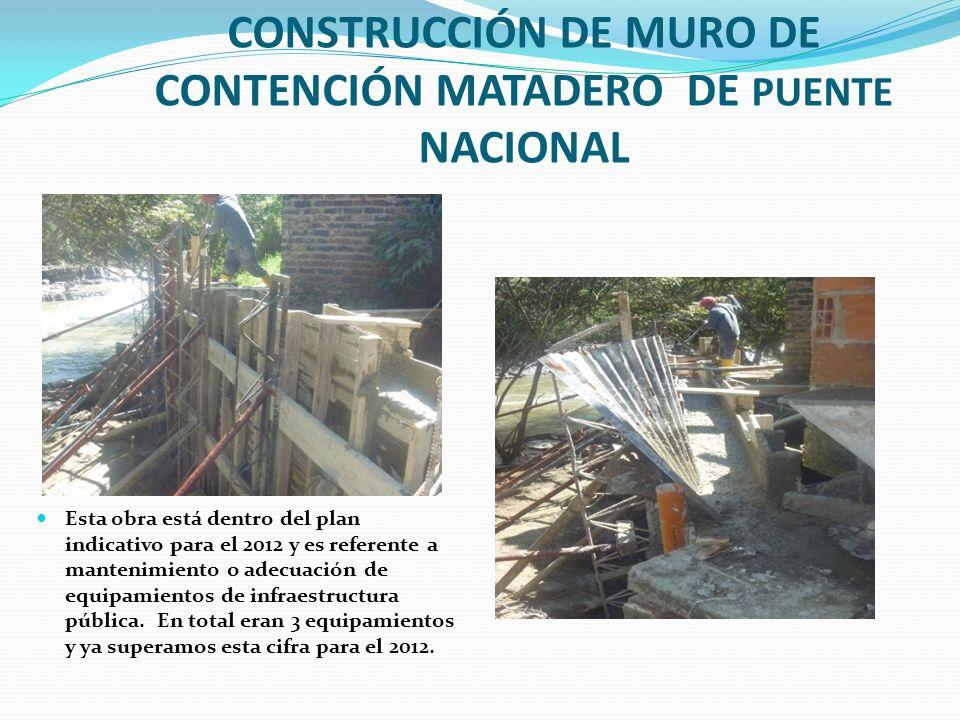 CONSTRUCCIÓN DE MURO DE CONTENCIÓN MATADERO DE PUENTE NACIONAL