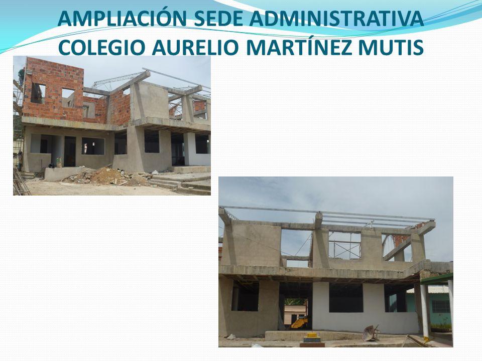 AMPLIACIÓN SEDE ADMINISTRATIVA COLEGIO AURELIO MARTÍNEZ MUTIS
