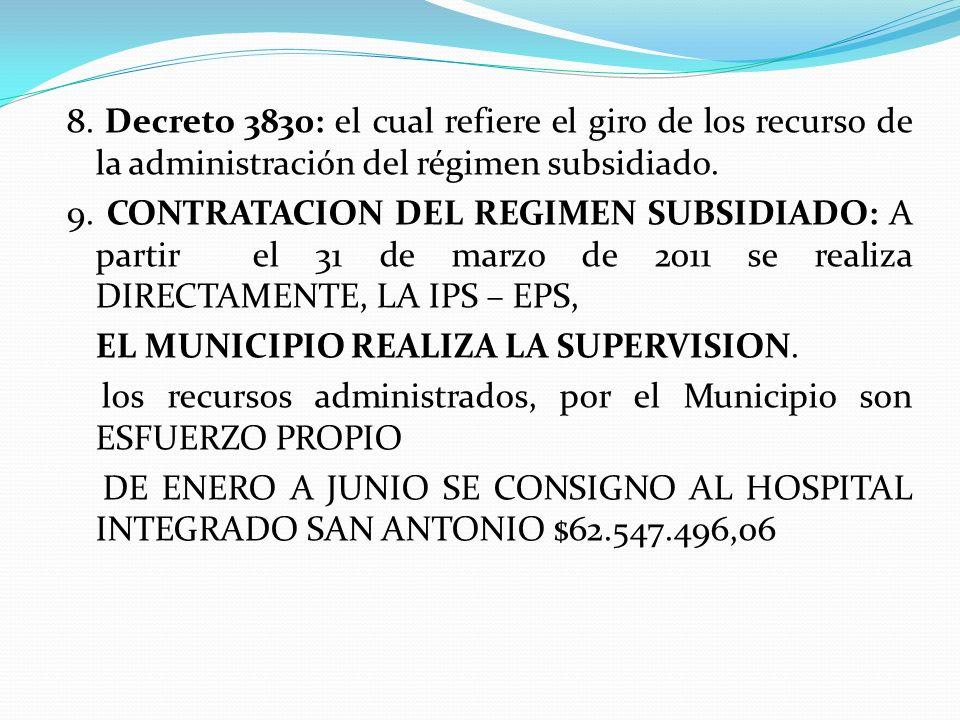 8. Decreto 3830: el cual refiere el giro de los recurso de la administración del régimen subsidiado.