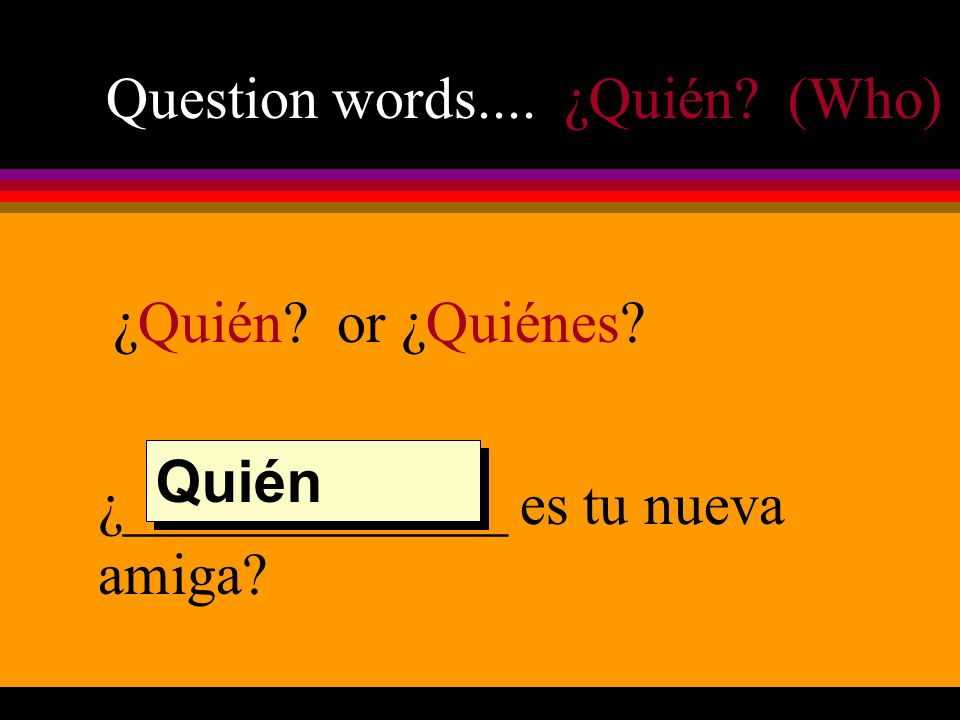Question words.... ¿Quién (Who)