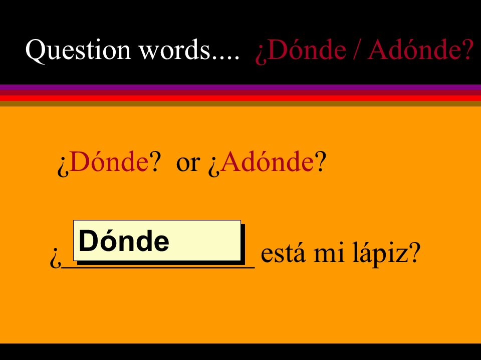 Question words.... ¿Dónde / Adónde