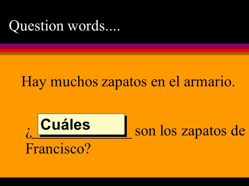 Question words.... Hay muchos zapatos en el armario.