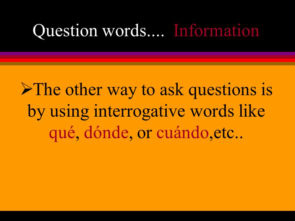 Question words.... Information