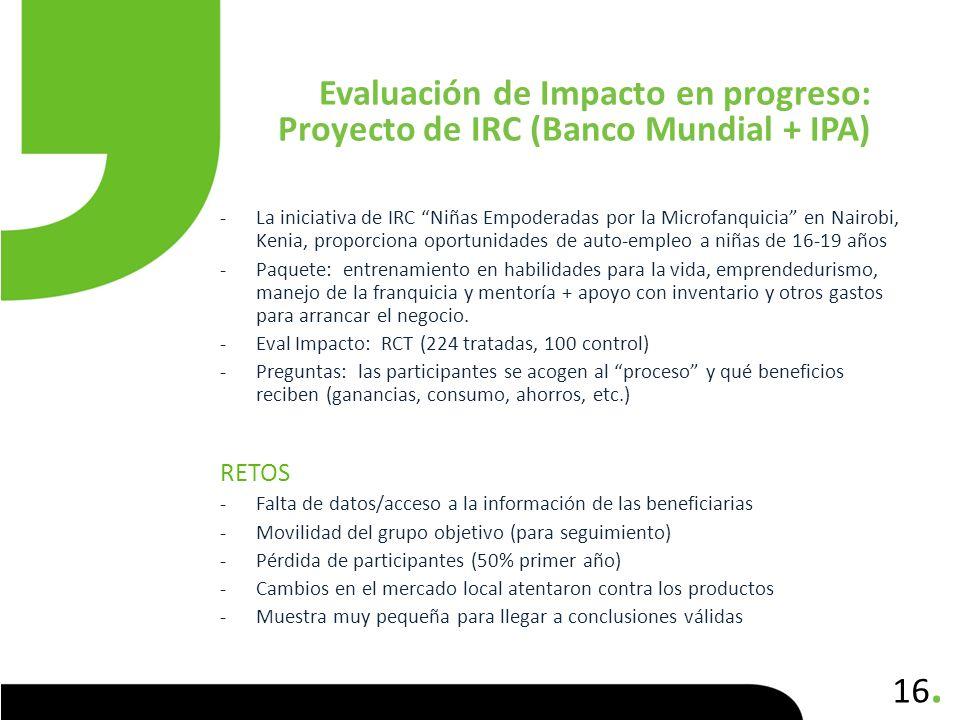 Evaluación de Impacto en progreso: Proyecto de IRC (Banco Mundial + IPA)