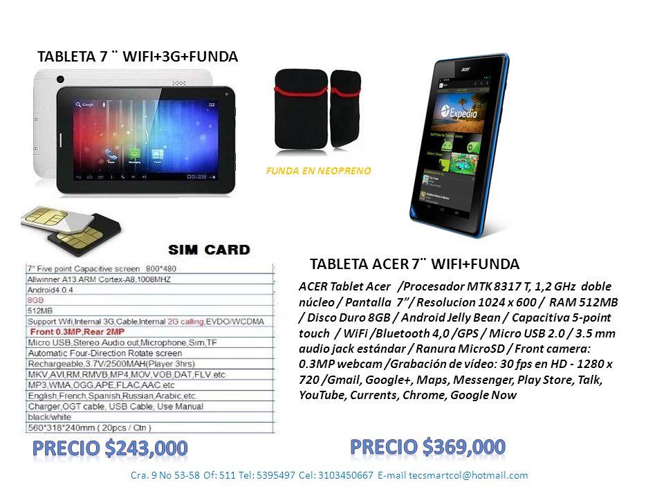 Precio $243,000 Precio $369,000 TABLETA 7 ¨ WIFI+3G+FUNDA