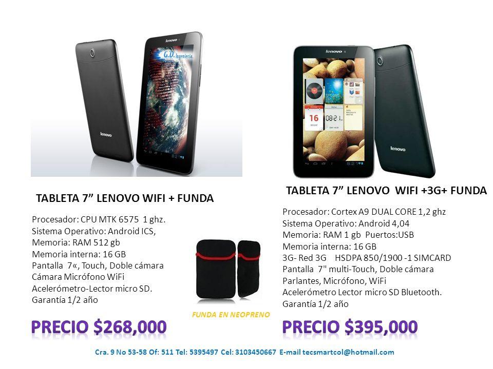Precio $268,000 Precio $395,000 TABLETA 7 LENOVO WIFI +3G+ FUNDA