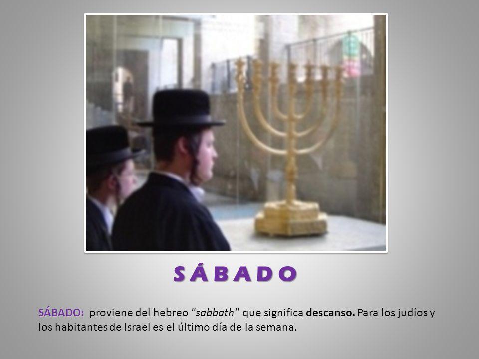 S Á B A D OSÁBADO: proviene del hebreo sabbath que significa descanso.