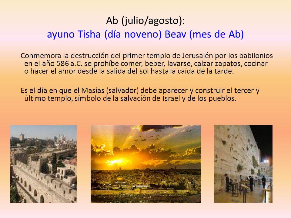 Ab (julio/agosto): ayuno Tisha (día noveno) Beav (mes de Ab)