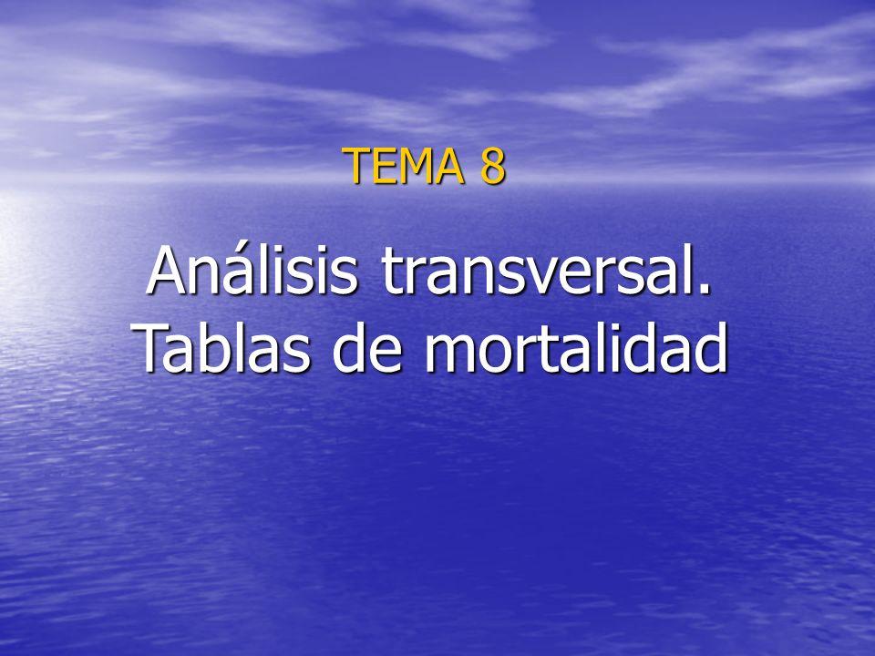 Análisis transversal. Tablas de mortalidad