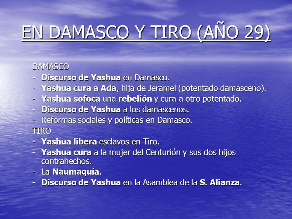 EN DAMASCO Y TIRO (AÑO 29) DAMASCO Discurso de Yashua en Damasco.