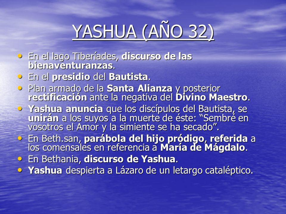 YASHUA (AÑO 32)En el lago Tiberíades, discurso de las bienaventuranzas. En el presidio del Bautista.
