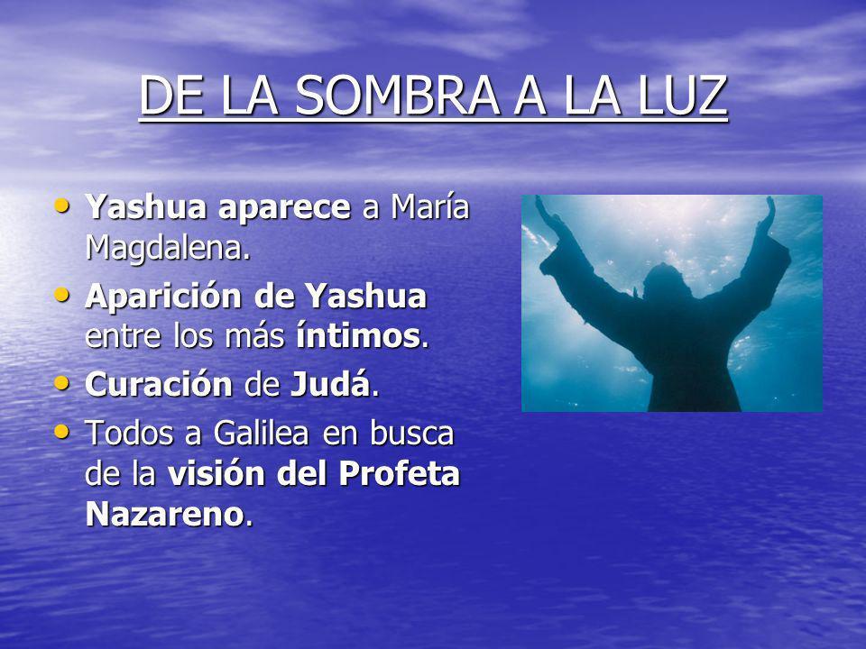 DE LA SOMBRA A LA LUZ Yashua aparece a María Magdalena.