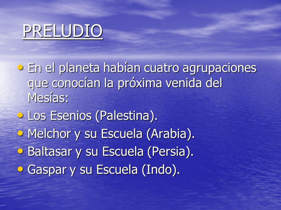 PRELUDIO En el planeta habían cuatro agrupaciones que conocían la próxima venida del Mesías: Los Esenios (Palestina).