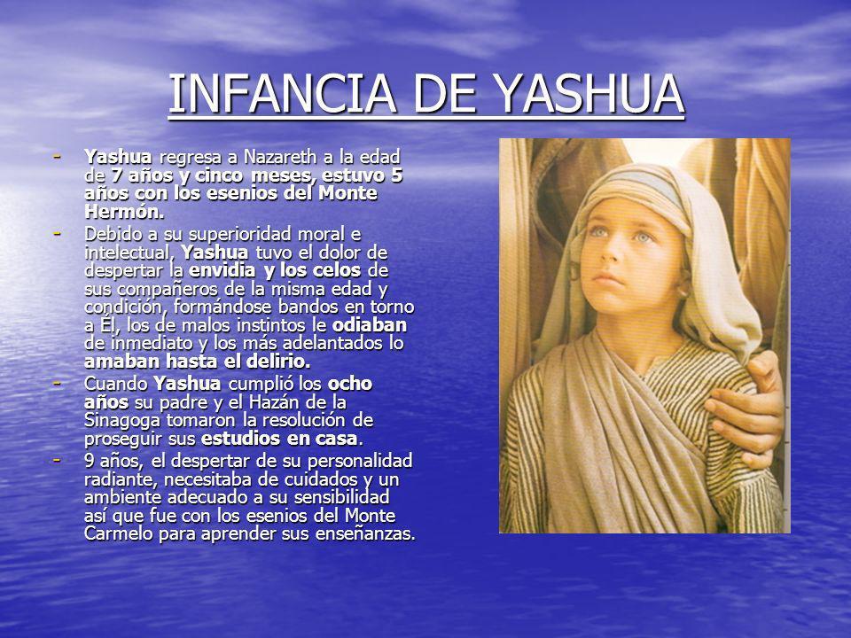 INFANCIA DE YASHUAYashua regresa a Nazareth a la edad de 7 años y cinco meses, estuvo 5 años con los esenios del Monte Hermón.
