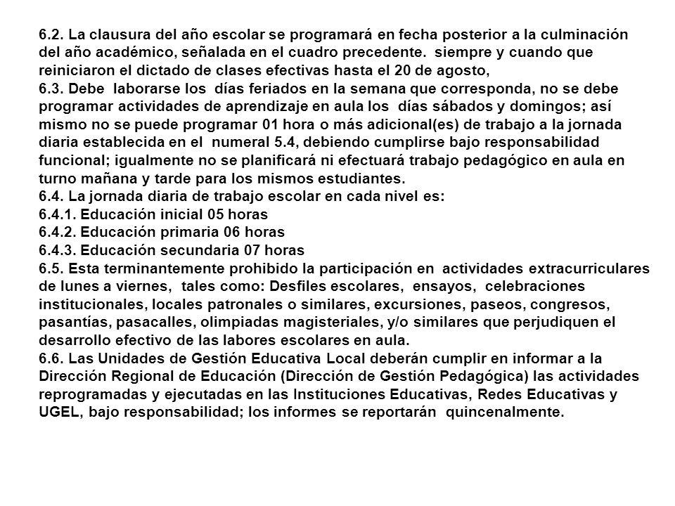 6.2. La clausura del año escolar se programará en fecha posterior a la culminación del año académico, señalada en el cuadro precedente. siempre y cuando que