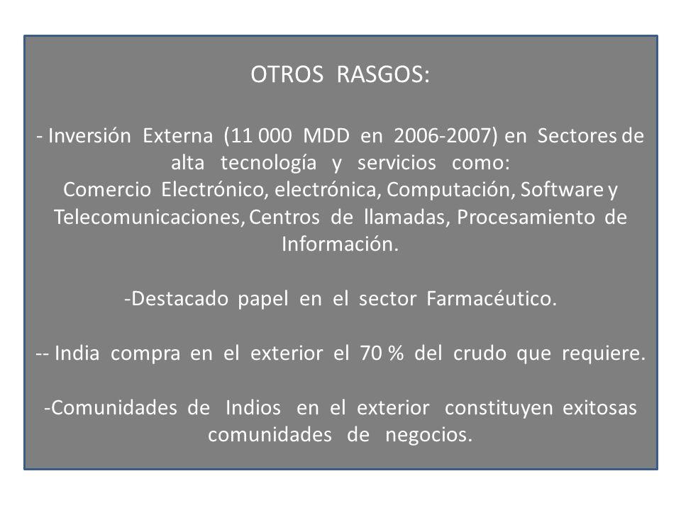 OTROS RASGOS: - Inversión Externa (11 000 MDD en 2006-2007) en Sectores de alta tecnología y servicios como: