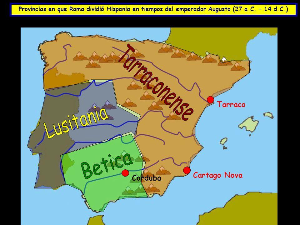 Tarraconense Lusitania Betica Tarraco Cartago Nova Corduba