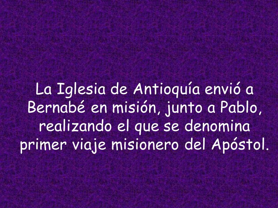 La Iglesia de Antioquía envió a Bernabé en misión, junto a Pablo, realizando el que se denomina primer viaje misionero del Apóstol.