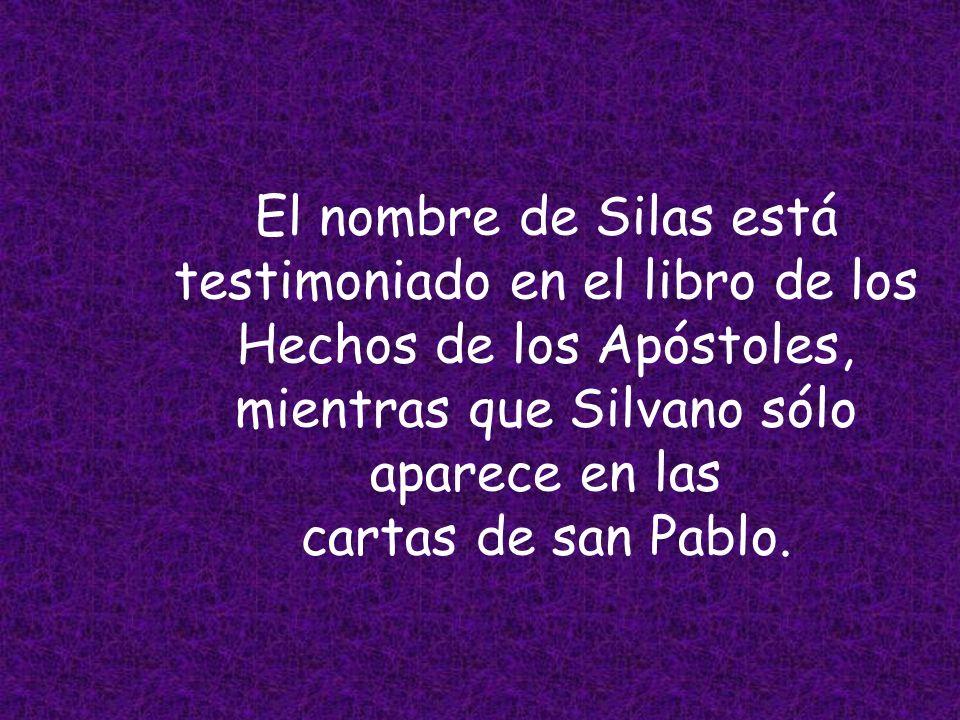 El nombre de Silas está testimoniado en el libro de los Hechos de los Apóstoles, mientras que Silvano sólo aparece en las