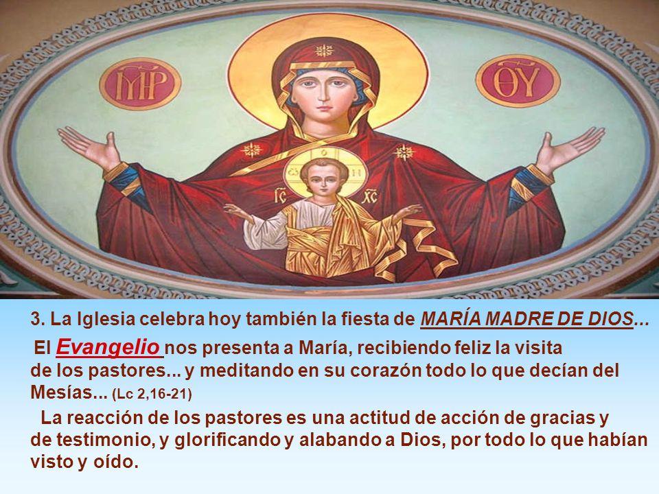 3. La Iglesia celebra hoy también la fiesta de MARÍA MADRE DE DIOS...
