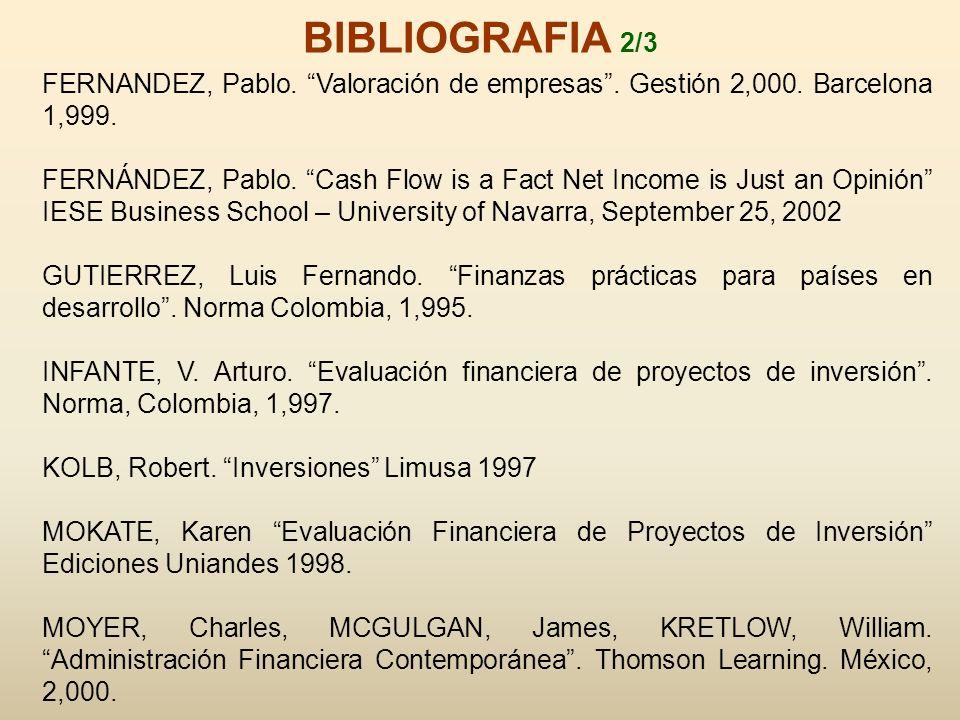 BIBLIOGRAFIA 2/3 FERNANDEZ, Pablo. Valoración de empresas . Gestión 2,000. Barcelona 1,999.