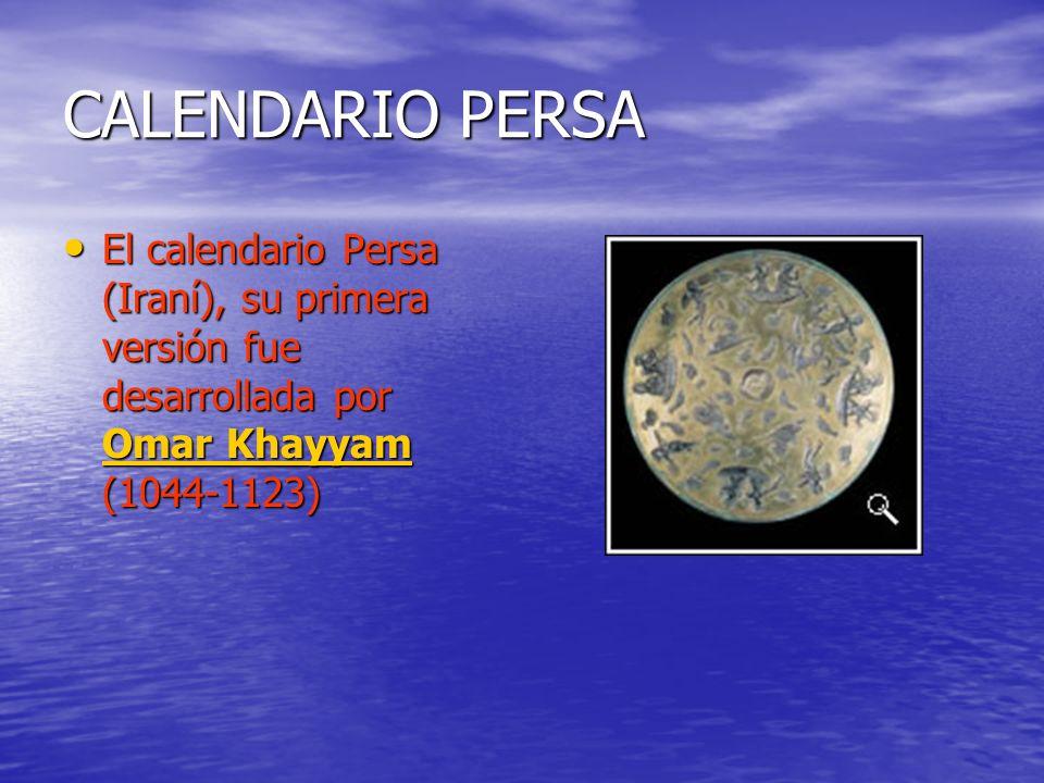 CALENDARIO PERSA El calendario Persa (Iraní), su primera versión fue desarrollada por Omar Khayyam (1044-1123)