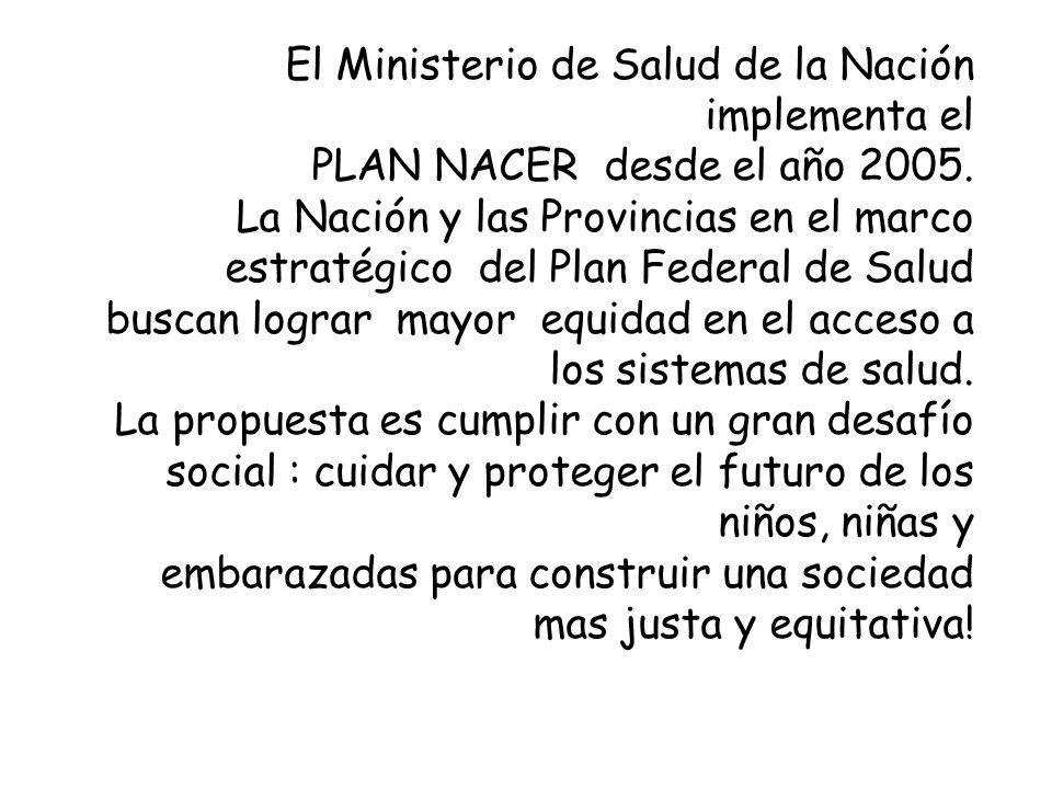 El Ministerio de Salud de la Nación implementa el PLAN NACER desde el año 2005.