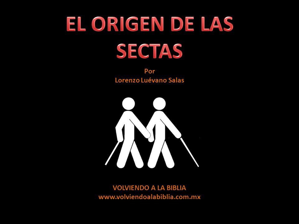 EL ORIGEN DE LAS SECTAS Por Lorenzo Luévano Salas