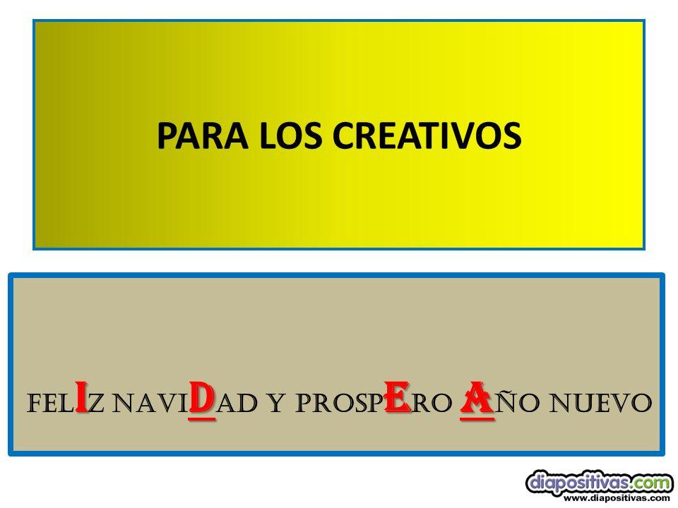 PARA LOS CREATIVOS felIZ NAVIdad Y PROSPERO AÑO NUEVO
