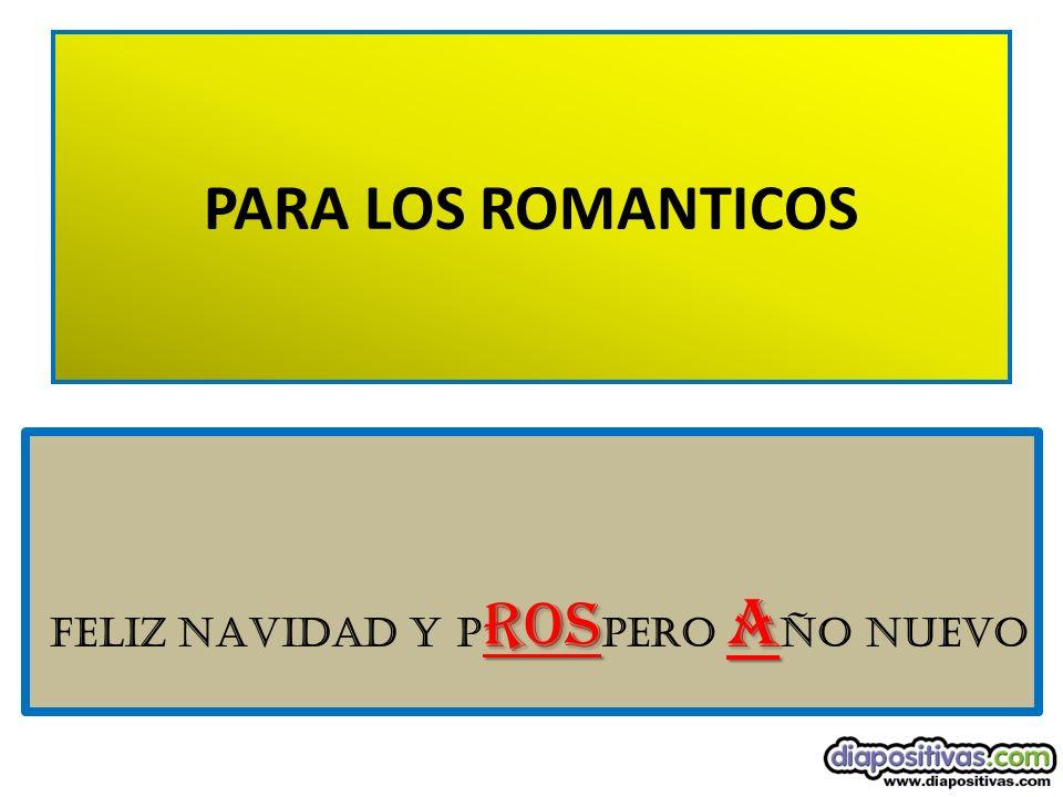 PARA LOS ROMANTICOS felIZ NAVIdad Y PROSPERO AÑO NUEVO