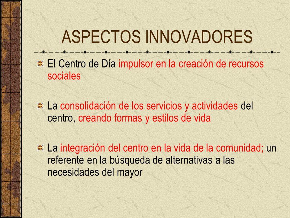 ASPECTOS INNOVADORES El Centro de Día impulsor en la creación de recursos sociales.