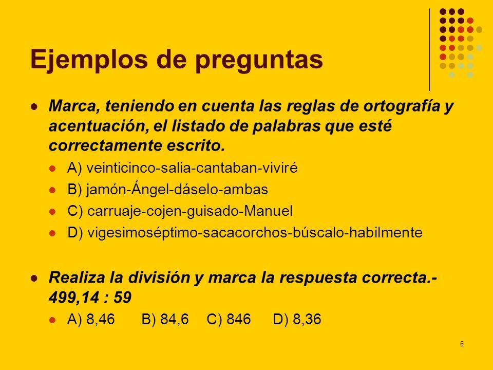 Ejemplos de preguntas Marca, teniendo en cuenta las reglas de ortografía y acentuación, el listado de palabras que esté correctamente escrito.