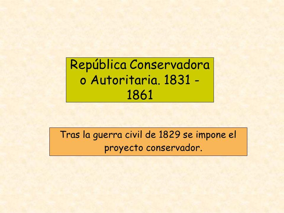 República Conservadora o Autoritaria. 1831 - 1861