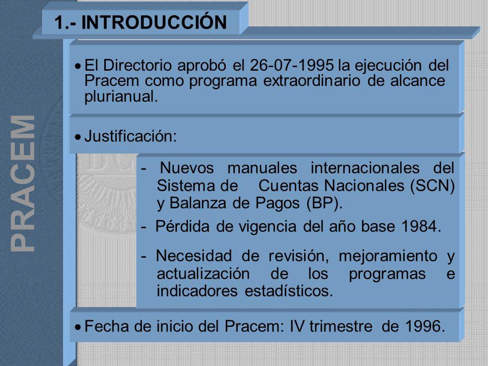1.- INTRODUCCIÓNEl Directorio aprobó el 26-07-1995 la ejecución del Pracem como programa extraordinario de alcance plurianual.