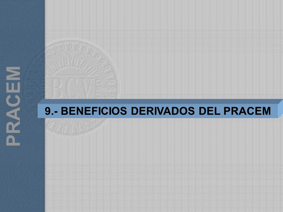 9.- BENEFICIOS DERIVADOS DEL PRACEM