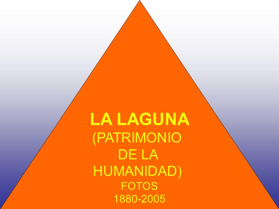 LA LAGUNA (PATRIMONIO DE LA HUMANIDAD) FOTOS 1880-2005