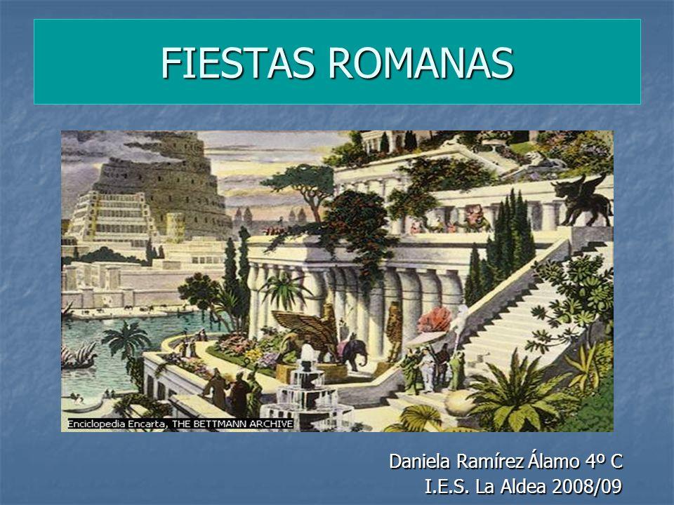 FIESTAS ROMANAS Daniela Ramírez Álamo 4º C I.E.S. La Aldea 2008/09