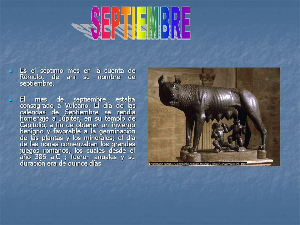 SEPTIEMBRE Es el séptimo mes en la cuenta de Rómulo, de ahí su nombre de septiembre.