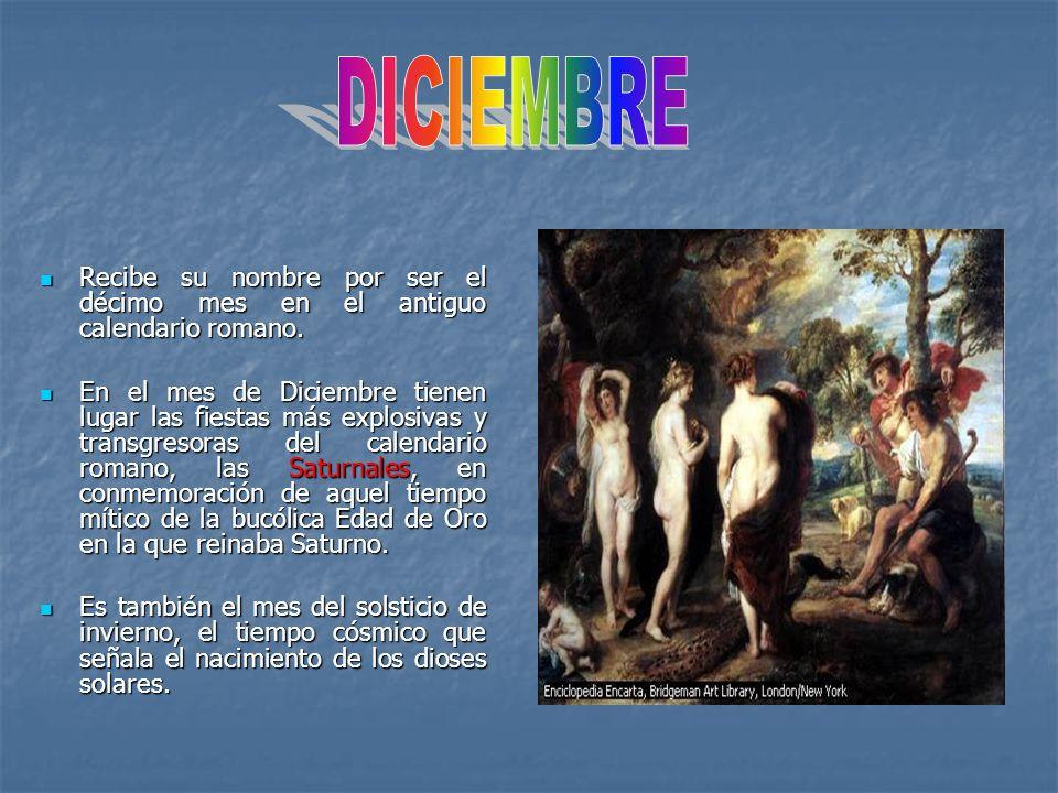 DICIEMBRE Recibe su nombre por ser el décimo mes en el antiguo calendario romano.