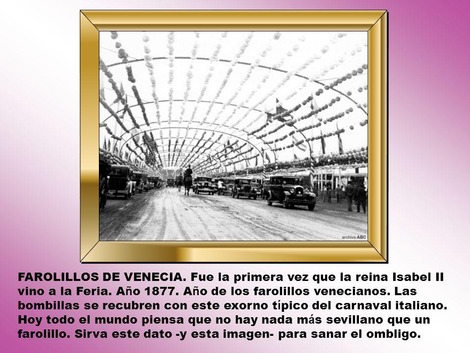 FAROLILLOS DE VENECIA. Fue la primera vez que la reina Isabel II vino a la Feria.