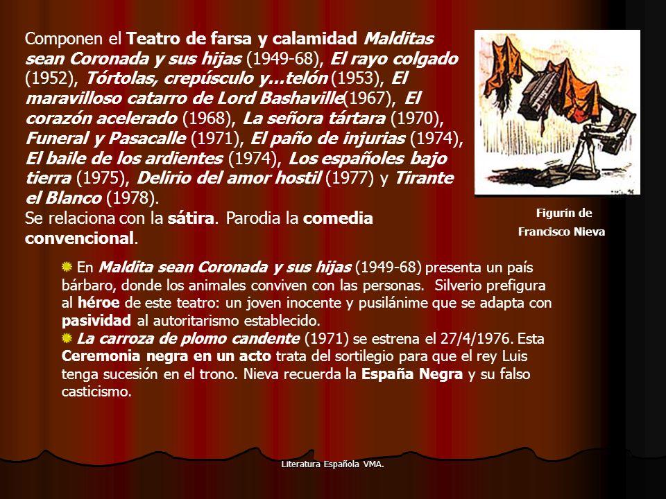 Componen el Teatro de farsa y calamidad Malditas sean Coronada y sus hijas (1949-68), El rayo colgado (1952), Tórtolas, crepúsculo y...telón (1953), El maravilloso catarro de Lord Bashaville(1967), El corazón acelerado (1968), La señora tártara (1970), Funeral y Pasacalle (1971), El paño de injurias (1974), El baile de los ardientes (1974), Los españoles bajo tierra (1975), Delirio del amor hostil (1977) y Tirante el Blanco (1978). Se relaciona con la sátira. Parodia la comedia convencional.