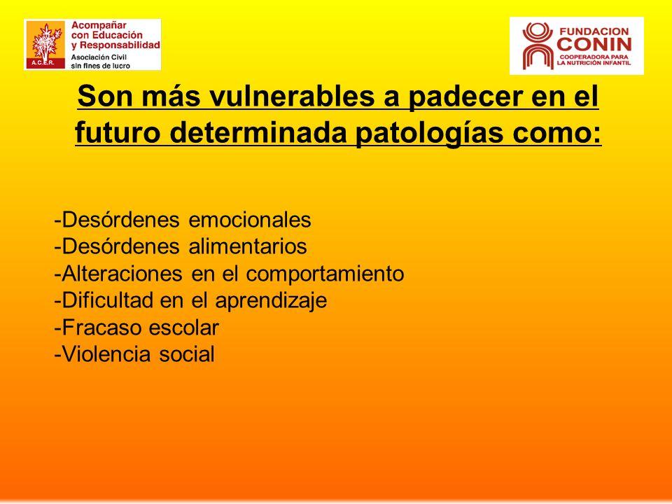 Son más vulnerables a padecer en el futuro determinada patologías como: