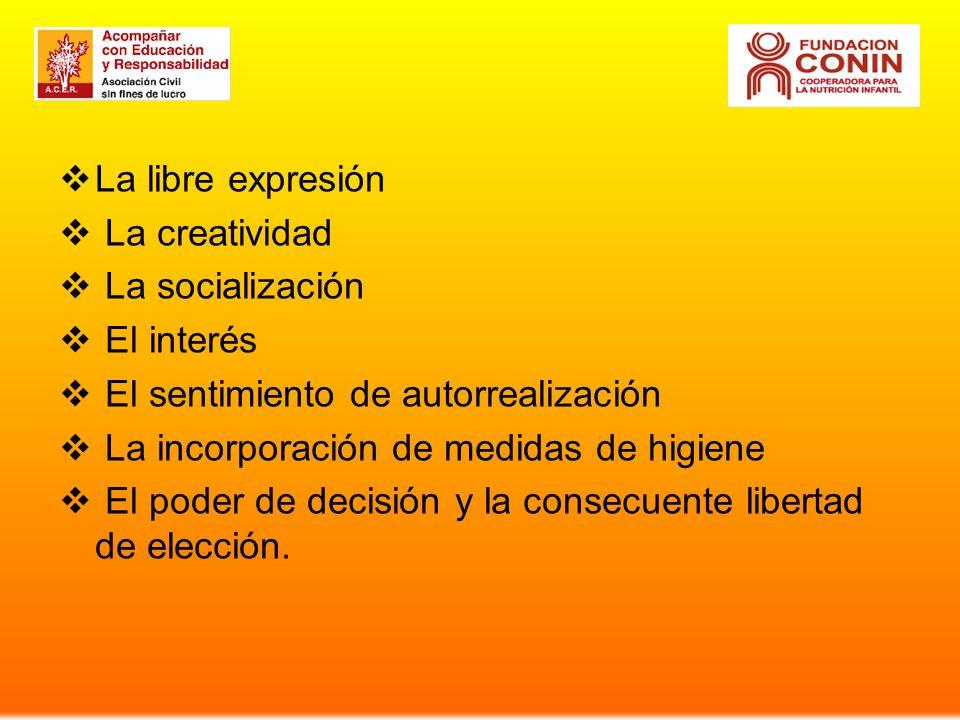 La libre expresión La creatividad. La socialización. El interés. El sentimiento de autorrealización.