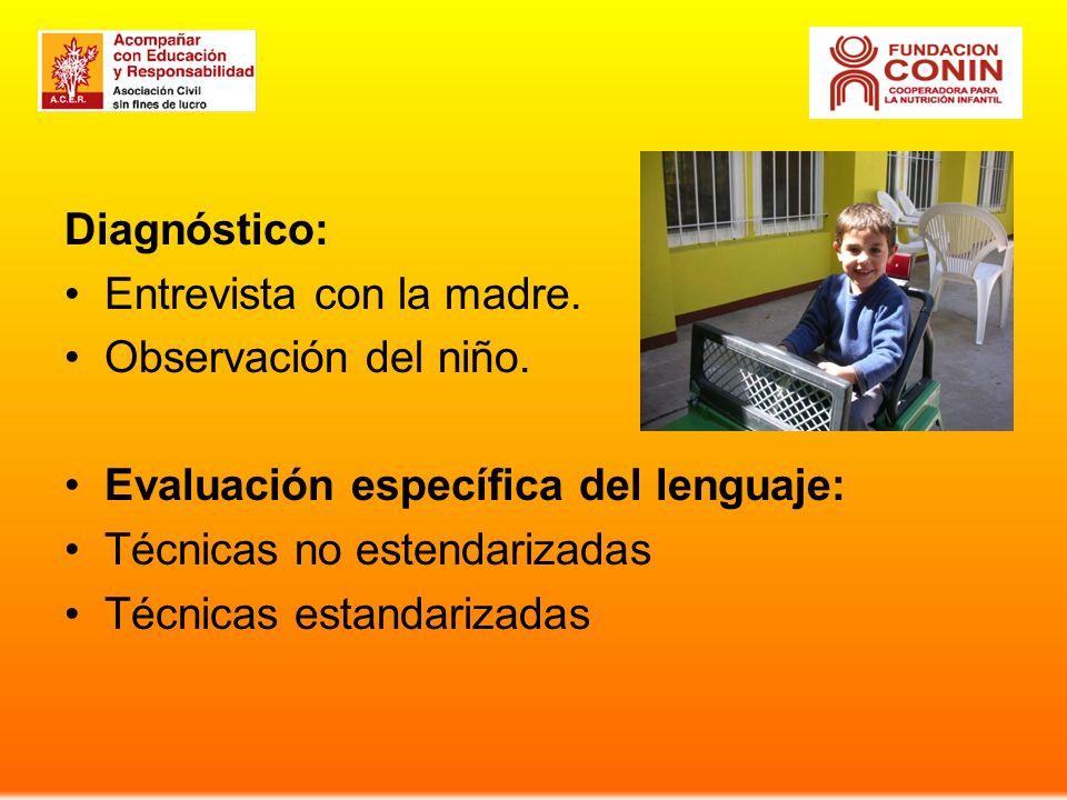 Diagnóstico: Entrevista con la madre. Observación del niño. Evaluación específica del lenguaje: Técnicas no estendarizadas.