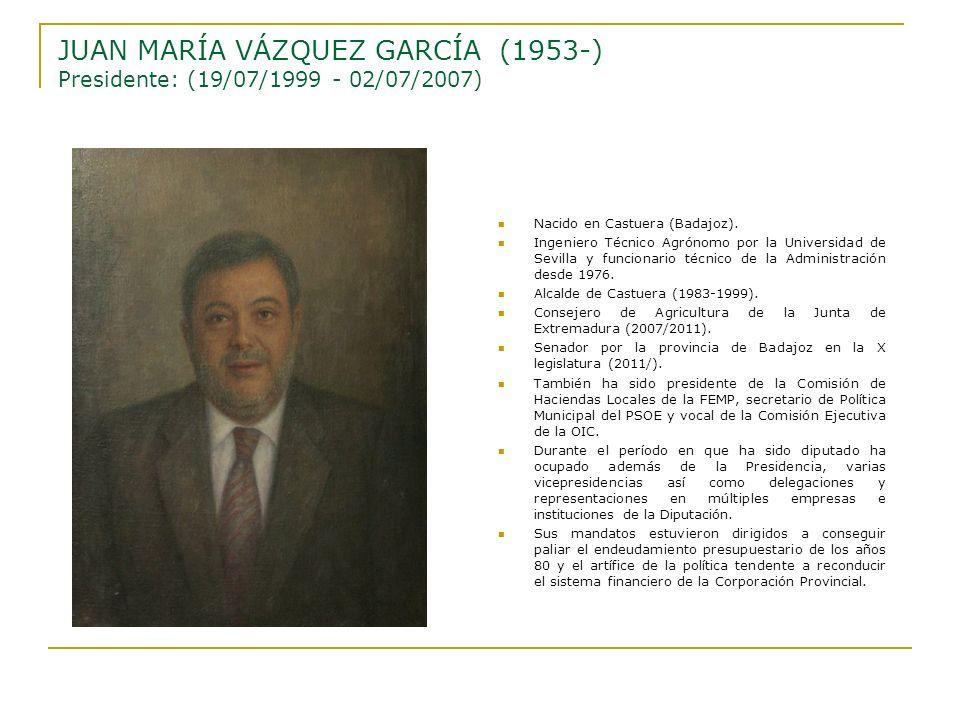 JUAN MARÍA VÁZQUEZ GARCÍA (1953-) Presidente: (19/07/1999 - 02/07/2007)