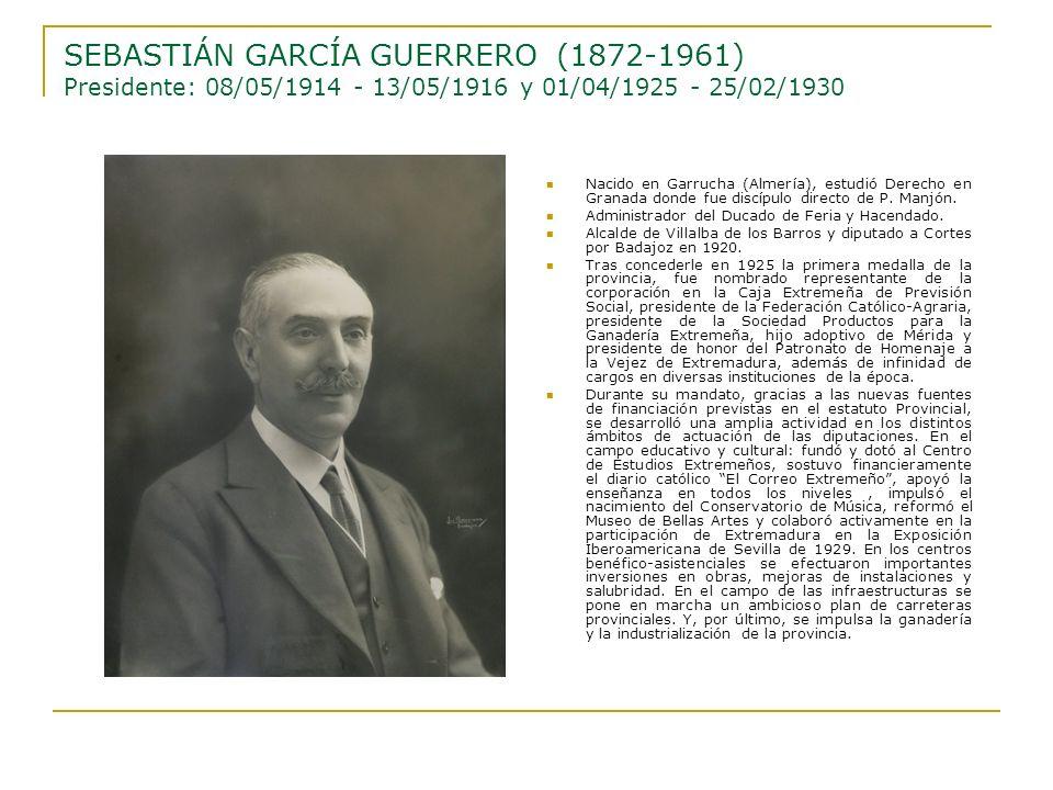 SEBASTIÁN GARCÍA GUERRERO (1872-1961) Presidente: 08/05/1914 - 13/05/1916 y 01/04/1925 - 25/02/1930