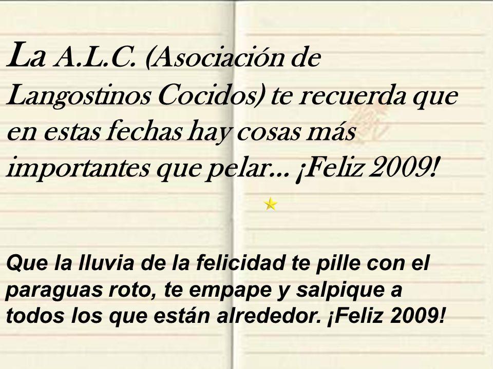 La A.L.C. (Asociación de Langostinos Cocidos) te recuerda que en estas fechas hay cosas más importantes que pelar… ¡Feliz 2009!